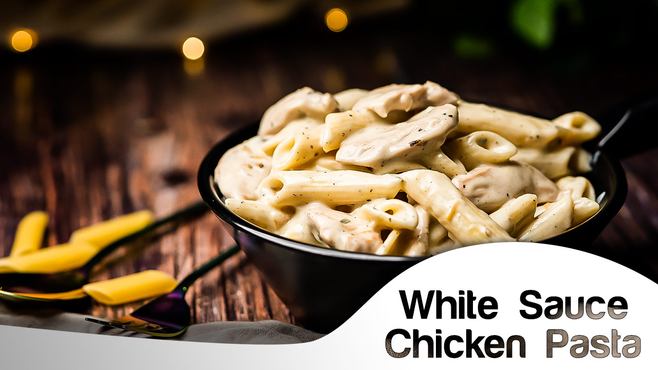 White Sauce Chicken Pasta
